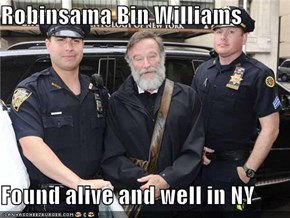 Robinsama Bin Williams  Found alive and well in NY