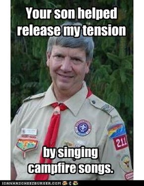 Harmless Scout Leader: O-Face comes out when he sings.