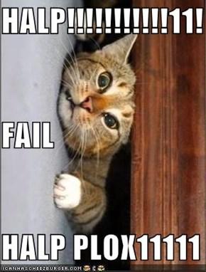 HALP!!!!!!!!!!!11! FAIL HALP PLOX11111