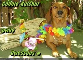 Goggie  Kulchur  pway          Dwessups ☻