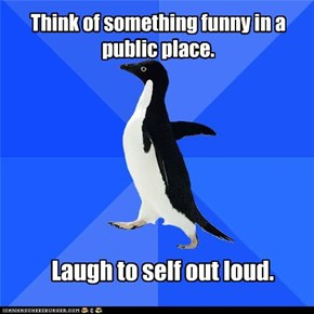 Awkward Penguin: Big, loud dumb laugh