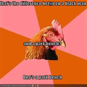 What's the difference between a black man and a park bench? One's a park bench