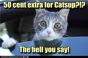 50 cent extra for Catsup?!?     The hell you say!