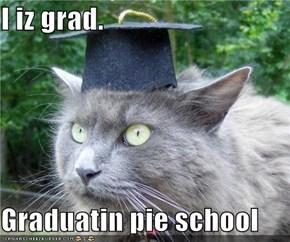 I iz grad.  Graduatin pie school