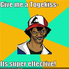 Give me a Togekiss-  Its super effective!