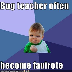 Bug teacher often  become favirote