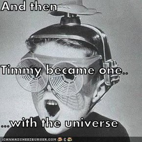 And then Timmy became one.. ...with the universe