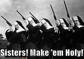 Sisters! Make 'em Holy!