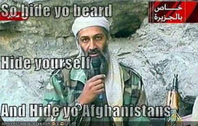 So hide yo beard  Hide yourself And Hide yo Afghanistans