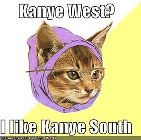 Kanye West?  I like Kanye South
