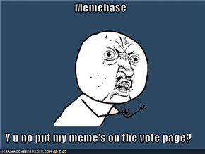 Memebase  Y u no put my meme's on the vote page?