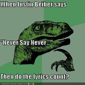 "When Justin Beiber says ""Never Say Never..."" Then do the lyrics count?"