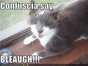 Confuscia say  BLEAUGH!!!