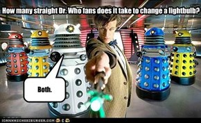 How many straight Dr. Who fans ?