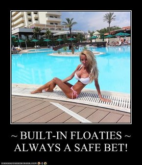 ~ BUILT-IN FLOATIES ~ ALWAYS A SAFE BET!