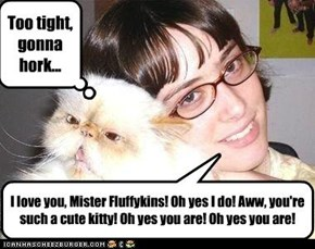 Never squeeze your kitteh too tightly...