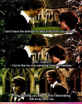 Eww, Cedric! You Are SUCH A Freak...