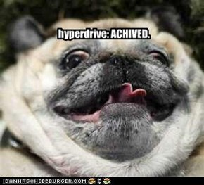 hyperdrive: ACHIVED.