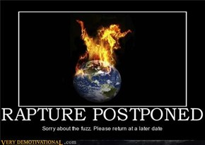 Rapture Postponed