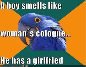 A boy smells like woman´s cologne... He has a girlfried