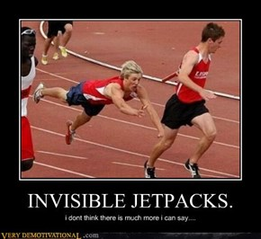 INVISIBLE JETPACKS.