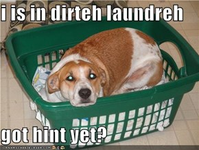 i is in dirteh laundreh  got hint yet?