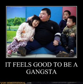 IT FEELS GOOD TO BE A GANGSTA