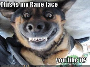 This is my Rape face  you like it?