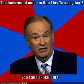 The backround noise in Run This Town by Jay-Z  You can't explain that.