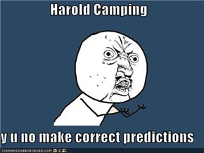 Harold Camping  y u no make correct predictions