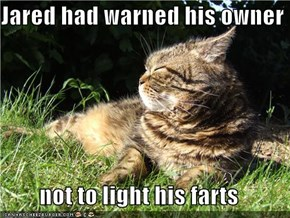 Jared had warned his owner  not to light his farts