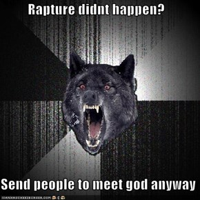 Rapture didnt happen?  Send people to meet god anyway