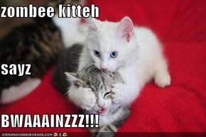 zombee kitteh sayz BWAAAINZZZ!!!