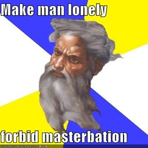 Make man lonely  forbid masterbation
