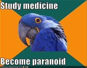 Study medicine  Become paranoid