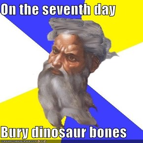 On the seventh day  Bury dinosaur bones