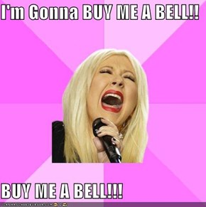 I'm Gonna BUY ME A BELL!!  BUY ME A BELL!!!