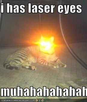 i has laser eyes  muhahahahahahahahaha