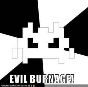 EVIL BURNAGE!