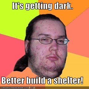 It's getting dark.  Better build a shelter!