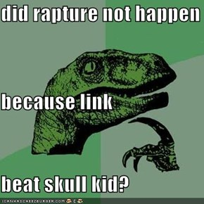 did rapture not happen because link  beat skull kid?