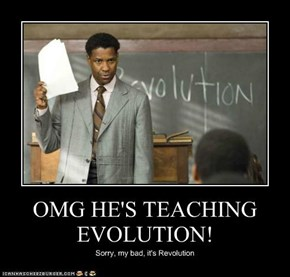 OMG HE'S TEACHING EVOLUTION!