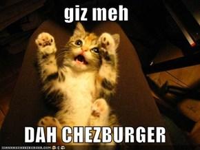 giz meh  DAH CHEZBURGER
