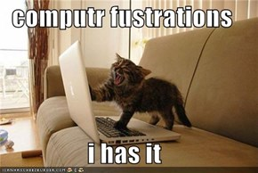 computr fustrations  i has it