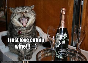 I just love catnip wine!!!  =)