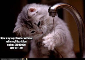 New way to get water without whining! Buy it for:  coins: $1000000 NEW OFFER!!!