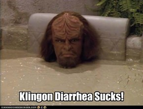 Klingon Diarrhea Sucks!