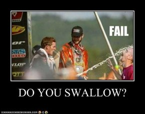 DO YOU SWALLOW?
