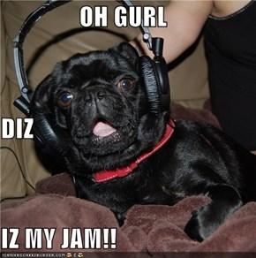 OH GURL DIZ IZ MY JAM!!