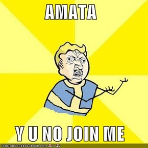 AMATA  Y U NO JOIN ME